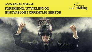 Invitasjon til seminar: Forskning, utvikling og innovasjon i offentlig sektor
